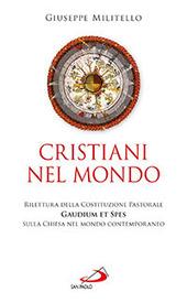 Cristiani nel mondo. Rilettura della Costituzione Pastorale Gaudium et Spes sulla Chiesa nel mondo contemporaneo