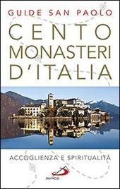 Cento monasteri d'Italia. Accoglienza e spiritualità