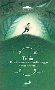 Libro Tobia I. Un millimetro e mezzo di coraggio Timothée de Fombelle