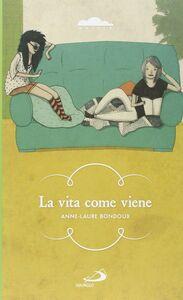 Libro La vita come viene Anne-Laure Bondoux