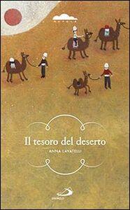 Libro Il tesoro del deserto. Un ragazzo lungo le piste del favoloso Oriente Anna Lavatelli