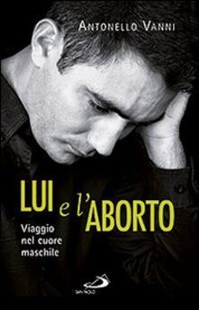 Lui e l'aborto. Viaggio nel cuore maschile - Antonello Vanni - copertina