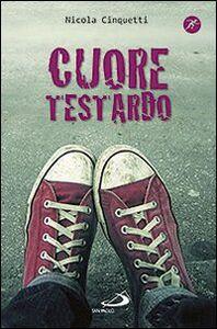 Libro Cuore testardo Nicola Cinquetti