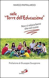 Libro Nelle «terre dell'educazione». Non si educa bene che col cuore Marco Pappalardo