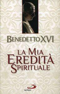 Foto Cover di La mia eredità spirituale, Libro di Benedetto XVI (Joseph Ratzinger), edito da San Paolo Edizioni