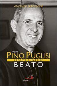Padre Pino Puglisi beato. Profeta e martire