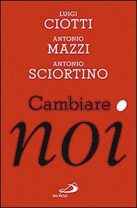 Libro Cambiare noi Luigi Ciotti , Antonio Mazzi , Antonio Sciortino