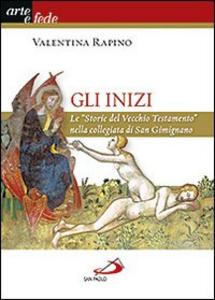 Libro Gli inizi. Le «Storie del vecchio testamento» nella collegiata di San Gimignano Valentina Rapino