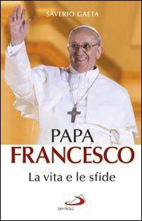 Papa Francesco. La vita e le sfide