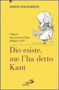 Libro Dio esiste, me l'ha detto Kant. I filosofi che parlano di Dio spiegati a tutti Simone Fermi Berto