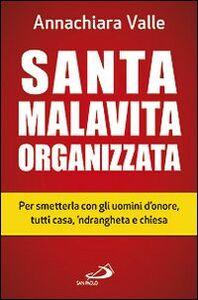 Libro Santa malavita organizzata. Per smetterla con gli uomini d'onore, tutti casa, 'ndrangheta e chiesa Annachiara Valle
