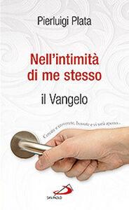 Foto Cover di Nell'intimità di me stesso. Il Vangelo, Libro di Pierluigi Plata, edito da San Paolo Edizioni