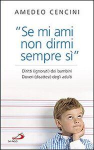 Libro «Se mi ami non dirmi sempre di sì». Diritti (ignorati) dei bambini. Doveri (disattesi) degli adulti Amedeo Cencini