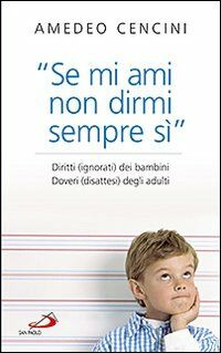 «Se mi ami non dirmi sempre di sì». Diritti (ignorati) dei bambini. Doveri (disattesi) degli adulti