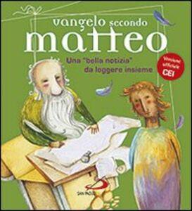 Libro Vangelo secondo Matteo. Una «bella notizia» da leggere insieme Andrea Ciucci , Matteo Fossati , Paolo Sartor