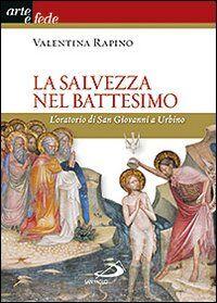La salvezza nel battesimo. L'oratorio di San Giovanni a Urbino
