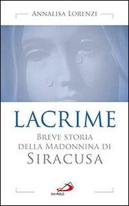 Libro Lacrime. Breve storia della madonnina di Siracusa Annalisa Lorenzi
