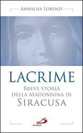 Lacrime. Breve storia della madonnina di Siracusa