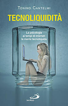 Tecnoliquidità. La psicologia ai tempi di internet: la mente tecnoliquida - Tonino Cantelmi - copertina