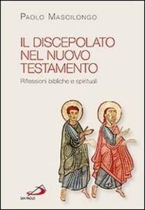 Libro Il discepolato nel Nuovo Testamento. Riflessioni bibliche e spirituali Paolo Mascilongo