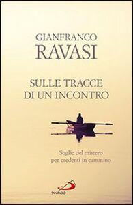 Libro Sulle tracce di un incontro. Soglie del mistero per credenti in cammino Gianfranco Ravasi