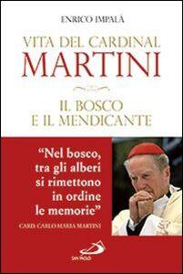 Foto Cover di Il bosco e il mendicante. Vita del cardinal Martini, Libro di Enrico Impalà, edito da San Paolo Edizioni