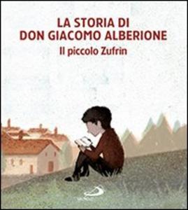 Libro La storia di don Giacomo Alberione. Il piccolo Zufrìn
