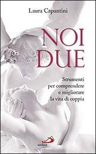 Libro Noi due. Strumenti per comprendere e migliorare la vita di coppia Laura Capantini