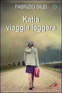 Foto Cover di Katia viaggia leggera, Libro di Fabrizio Silei, edito da San Paolo Edizioni