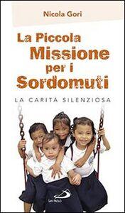 Libro La piccola missione per i sordomuti. La carità silenziosa Nicola Gori