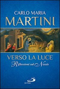 Foto Cover di Verso la luce. Riflessioni sul Natale, Libro di Carlo Maria Martini, edito da San Paolo Edizioni