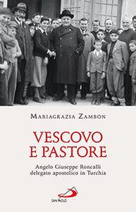 Libro Vescovo e pastore. Angelo Giuseppe Roncalli delegato apostolico in Turchia Mariagrazia Zambon