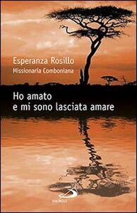Foto Cover di Ho amato e mi sono lasciata amare, Libro di Esperanza Rosillo,Silvia Marceglia, edito da San Paolo Edizioni