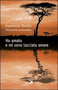 Libro Ho amato e mi sono lasciata amare Esperanza Rosillo , Silvia Marceglia