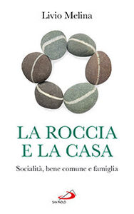 Foto Cover di La roccia e la casa. Socialità, bene comune e famiglia, Libro di Livio Melina, edito da San Paolo Edizioni