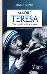 Libro Madre Teresa. Tutto iniziò nella mia terra Cristina Siccardi