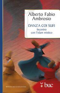 Ebook Danza coi sufi. Incontro con l'Islam mistico Ambrosio, Alberto F.