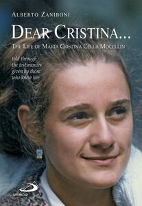 Dear Cristina... The Life of Maria Cristina Cella Mocellin told through the testimonies given by those who knew her