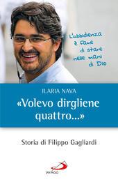 «Volevo dirgliene quattro...». Storia di Filippo Gagliardi