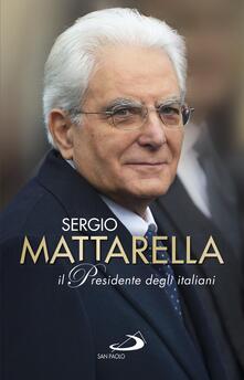 Sergio Mattarella. Il presidente degli italiani - Riccardo Ferrigato,Giovanni Grasso - ebook