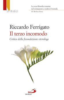 Il terzo incomodo. Critica della fecondazione eterologa - Riccardo Ferrigato - ebook