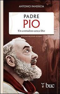 Padre Pio. Un contadino cerca Dio