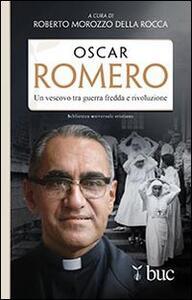 Oscar Romero. Un vescovo tra guerra fredda e rivoluzione