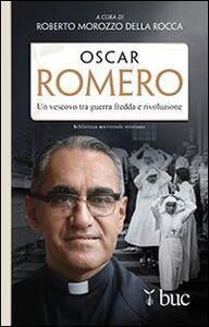 Foto Cover di Oscar Romero. Un vescovo tra guerra fredda e rivoluzione, Libro di Roberto Morozzo Della Rocca, edito da San Paolo Edizioni