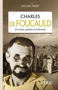 Foto Cover di Charles De Foucauld. Un seme gettato nel deserto, Libro di Hugues Didier, edito da San Paolo Edizioni