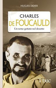 Libro Charles De Foucauld. Un seme gettato nel deserto Hugues Didier