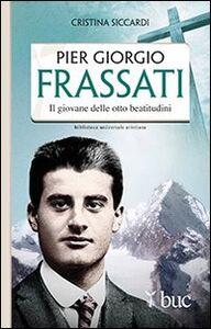 Foto Cover di Piergiorgio Frassati. Il giovane delle otto beatitudini, Libro di Cristina Siccardi, edito da San Paolo Edizioni