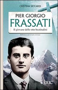 Libro Piergiorgio Frassati. Il giovane delle otto beatitudini Cristina Siccardi