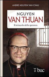 Libro Nguyen Van Thuan. Il miracolo della speranza André Nguyen Van Chau