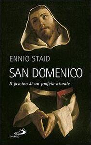 Libro San Domenico. Il fascino di un profeta attuale Ennio Staid